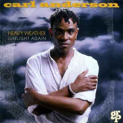 Carl Anderson<br />Heavy Weather Sunlight Again